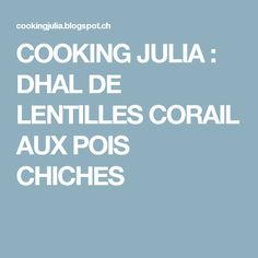 COOKING JULIA  : DHAL DE LENTILLES CORAIL AUX POIS CHICHES
