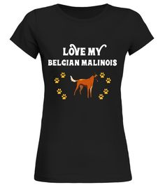 """# Love My Belgian Malinois Cute Owner Gift T-Shirt .  Special Offer, not available in shops      Comes in a variety of styles and colours      Buy yours now before it is too late!      Secured payment via Visa / Mastercard / Amex / PayPal      How to place an order            Choose the model from the drop-down menu      Click on """"Buy it now""""      Choose the size and the quantity      Add your delivery address and bank details      And that's it!      Tags: This design is just one of many…"""