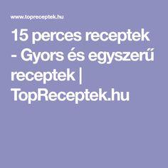 15 perces receptek - Gyors és egyszerű receptek | TopReceptek.hu