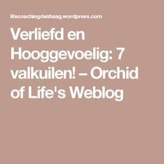 Verliefd en Hooggevoelig: 7 valkuilen! – Orchid of Life's Weblog
