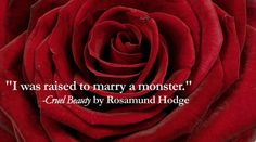 """I was raised to marry a monster."" –– Cruel Beauty by Rosamund Hodge"