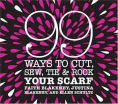 99 Ways to Cut, Sew, Tie & Rock Your Scarf - Faith Blakeney. Shopswell | Shopping smarter together.™