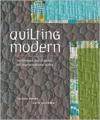 Quilting Modern: Techniques and Projects for Improvisational Quilts by Jacquie Gering, Katie Pedersen: http://www.interweavestore.com/Quilting/Books/Quilting-Modern.html