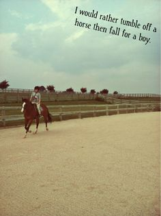 boys are too confusing. fall from a horse; get up, dust off and try again