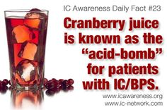 """IC Awareness Month Daily Fact #23 - Cranberry juice is known as the """"acid-bomb"""" for patients with IC/BPS and has long been considered one of the worst beverages that an IC patient can drink. Has cranberry given you an IC flare or pain? We'd love to hear your story. Share it here! http://www.ic-network.com/ic-awareness-daily-fact-23-cranberry-juice-acid-bomb-ic-bladder/"""