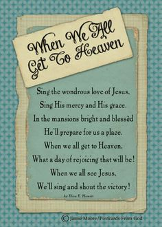 When We All Get To Heaven - Sing the wondrous love of Jesus, sing His mercy & His grace. In the mansions bright & blessed He'll prepare for us a place. When we all get to Heaven, what a day of rejoicing that will be when we all see Jesus, we'll sing & shout the victory.