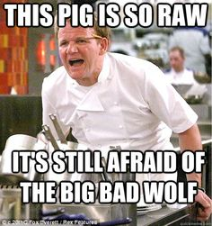 This pig is so raw It's still afraid of the big bad wolf  gordon ramsay