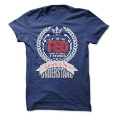 TED THING GREAT SHIRTS - #birthday gift #gift for mom. LIMITED TIME => https://www.sunfrog.com/Names/TED-THING-GREAT-SHIRTS.html?68278