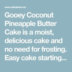 Gooey Coconut Pineapple Butter Cake is a moist, delicious cake and no need for frosting. Easy cake starting with a cake mix and with cream cheese too! Yummy Cakes, Frosting, Cake Recipes, Pineapple, Coconut, Butter, Yummy Food, Cheese, Cream