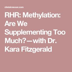 RHR: Methylation: Are We Supplementing Too Much?—with Dr. Kara Fitzgerald