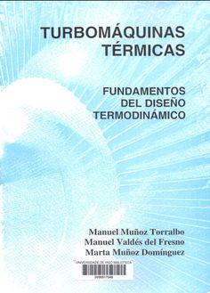 Turbomáquinas térmicas : fundamentos del diseño termodinamico / Manuel Muñoz Torralbo, Manuel Valdés del Fresno, Marta Muñoz Domínguez