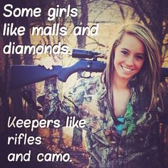 Some girls like malls and diamonds. KEEPERS like rifles and camo.  #country #countryquotes #countrysayings #countrythang #countrygirl #countrygirlquotes