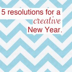 Look at real art, keep a sketchbook, and more...5 resolutions for a Creative New Year.  #newyear