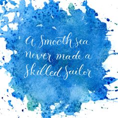 A smooth sea never made a skilled sailor. // Practicing mixing watercolor and calligraphy this past weekend.