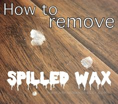 How To Remove Spilled Wax Clean