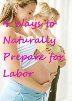 four ways to naturally prepare for labor.