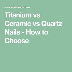 Titanium vs Ceramic vs Quartz Nails - How to Choose