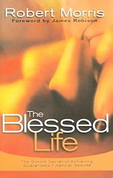 The Blessed Life ~ Robert Morris