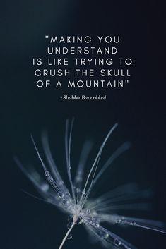 making you understand is like trying to crush the skull of a mountain - Shabbir Banoobhai  #SouthAfricanPoetry, #ShabbirBanoobhai, #Sensitivity, #Misunderstood, #art