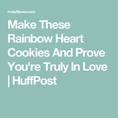 Make These Rainbow Heart Cookies And Prove You're Truly In Love | HuffPost