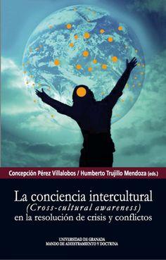 """La conciencia intercultural (""""Cross-cultural awareness"""") en la resolución de crisis y conflictos / Ma. Concepción Pérez Villalobos, Humberto Trujillo Mendoza (coords.)"""
