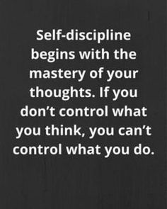 Self-discipline begins with the mastery of your thoughts. If you don't control what you think, you can't control what you do. Wisdom Quotes, Quotes To Live By, Me Quotes, Motivational Quotes, Inspirational Quotes, Qoutes, Image Positive, Self Discipline, Discipline Quotes