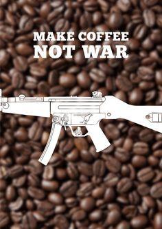 Make Coffee. Not War.