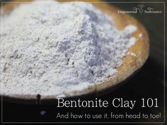 15 head-to-toe uses for Bentonite Clay and a great primer on types, quality, and concerns for the clay
