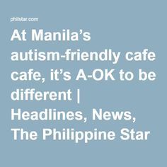 At Manila's autism-friendly cafe, it's A-OK to be different   Headlines, News, The Philippine Star   philstar.com
