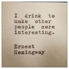 Only Hemingway. Ernest Hemingway Drinking Quote Typed On Typewriter by farmnflea Ernest Hemingway, Hemingway Frases, Words Quotes, Me Quotes, Funny Quotes, Sayings, Drink Quotes, Humor Quotes, Inspirational Quotes