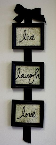 Words to live by! One of my favorite phrases, Live. Love. Laugh. Beautiful in separate frames. Use old dictionary pages.