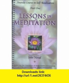 Lessons in Meditation Part I, Ananda Course in Self-Realization John Novak ,   ,  , ASIN: B00126ILXY , tutorials , pdf , ebook , torrent , downloads , rapidshare , filesonic , hotfile , megaupload , fileserve