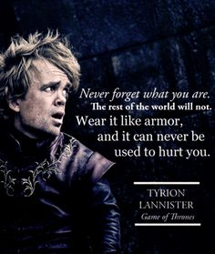 I think we all should accept who we are Tyron lannister game of thrones Game Of Thrones 3, Game Of Thrones Quotes, Game Of Thrones Tattoo, Tyron Lannister, Lannister Tyrion, Ygritte And Jon Snow, Great Quotes, Inspirational Quotes, Motivational Posts
