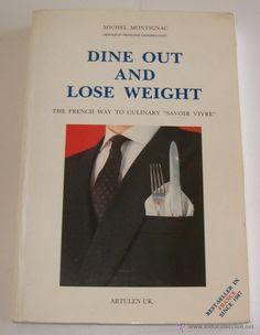 Título: Dine out and lose weight, the French way to culinary savoir vivre / Autor: Montignac, Michel / Ubicación: FCCTP – Gastronomía – Tercer piso / Código: G 613.2 M77
