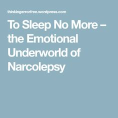 To Sleep No More – the Emotional Underworld of Narcolepsy