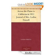 Amazon.com: Across the Plains to California in 1852 Journal of Mrs. Lodisa Frizzell eBook: Lodisa Frizell, Victor Hugo Paltsits: Kindle Store