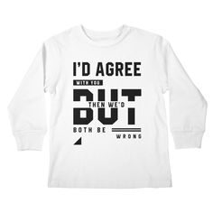 I'd Agree With You - Funny Quotes Gift | diogocalheiros's Artist Shop Shopping Humor, Agree With You, You Funny, Funny Quotes, Gift, Artist, Mens Tops, T Shirt, Funny Phrases