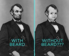 All the most dignified presidents had beards. Who knows what Abraham Lincoln would've looked like without his iconic beard? | 17 Reasons You Should Grow A Beard This Instant