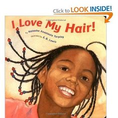 I Love My Hair!  A young African-American girl describes the different, wonderful ways she can wear her hair, in an empowering board book that encourages African-American children to not only feel good about their special hair, but to also feel proud of their heritage.