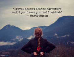 """""""Travel doesn't become adventure until you leave yourself behind."""" - Marty Rubin #travelquote"""