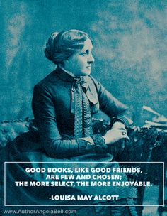 Good books, like good friends, are few and chosen; the more select, the more enjoyable. - Louisa May Alcott