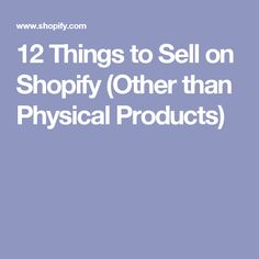 12 Things to Sell on Shopify (Other than Physical Products)