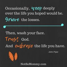 Allow yourself to weep deeply and grieve deeply. But don't stay there. Wash your face and move forward. Trust and embrace... | Read more about my infertility and childless journey at Not So Mommy... | Inspirational Quotes | Motivational Quotes | Quotes about moving on | Quotes to live by | Life Quotes | Chidless not by choice | Childless Perspective | Overcoming Infertility | Infertility Encouragement | Infertility Pain | Infertility Sadness | Infertility Grief