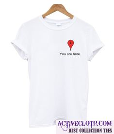4cafdd665f0b You Are Here T Shirt #casual #cheapclothes #cheaptees #cheaphoodie #tshirt #