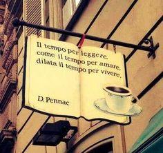 Il tempo per leggere, come il tempo per amare, dilata il tempo per vivere.  D. Pennac
