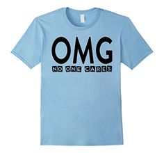 OMG No One Cares T-shirt Sarcasm Sayings