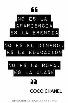 no es la apariencia, es la esencia, no es el dinero, es la educación, no es la ropa, es la clase, coco chanel