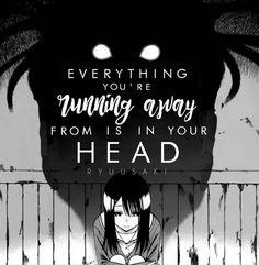 Traduction FR : Toutes les choses qui te font fuir, vienne de ta tête.