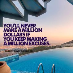 You'll never make a million dollars if you keep making a million excuses.