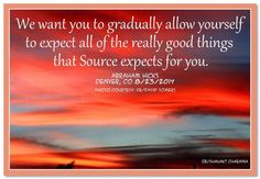 We want you to gradually allow yourself to expect all of the really good things that Source expects for you. Abraham-Hicks Quotes (AHQ3073) #expect #workshop